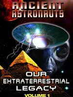 Watch Ancient Astronauts: Our Extra Terrestrial Legacy Volume 1 Online Free