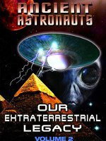 Watch Ancient Astronauts: Our Extra Terrestrial Legacy Volume 2 Online Free