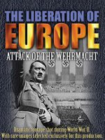 Watch The Liberation Of Europe: Attack Of The Wehrmacht Online Free
