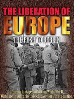 Watch The Liberation Of Europe: The Push To Berlin Online Free