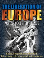 Watch The Liberation Of Europe: Across Occupied France Online Free